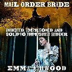 Mail Order Bride: Indebted, Imprisoned and Sold to the Highest Bidder | Emma Ashwood