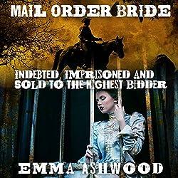 Mail Order Bride: Indebted, Imprisoned and Sold to the Highest Bidder
