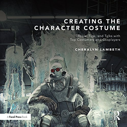 Creating the Character Costume: Tools, Tips, and Talks with Top Costumers and Cosplayers]()