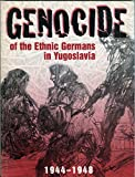 img - for Genocide of the ethnic Germans in Yugoslavia, 1944-1948 / [by Georg Wildmann, Hans Sonnleitner, and Karl Weber and members of the Arbeitskreis Dokumentation der Donauschwabischen Kulturstiftung] book / textbook / text book