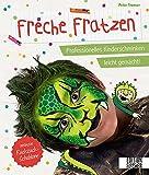 Freche Fratzen: Professionelles Kinderschminken leicht gemacht! - inklusive Ruckzuck-Schablone