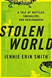 img - for Stolen World: A Tale of Reptiles, Smugglers, and Skulduggery by Jennie Erin Smith (2011-01-04) Hardcover book / textbook / text book