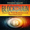 Blockchain: Master the Blockchain Technology Audiobook by Robert Keane Narrated by Mike Davis
