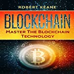 Blockchain: Master the Blockchain Technology | Robert Keane