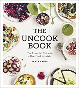The uncook book the essential guide to a raw food lifestyle amazon the uncook book the essential guide to a raw food lifestyle amazon tanya maher 9781781805640 books forumfinder Gallery