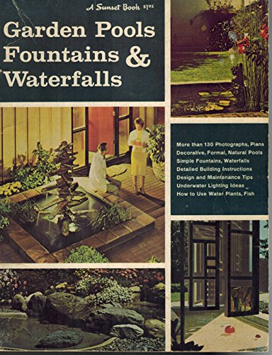 GARDEN POOLS, FOUNTAINS & WATERFALLS - A SUNSET BOOK