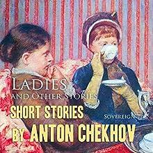 Short Stories by Anton Chekhov, Volume 6: Ladies and Other Stories Audiobook by Anton Chekhov Narrated by Max Bollinger