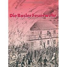 Die Basler Feuerwehr: Herausgegeben Anl?sslich des 100J?hrigen Bestehens der Basler Berufsfeuerwehr 1882-1982 by THOMMEN (2013-10-12)