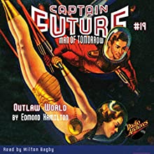 Captain Future #19: Outlaw World Audiobook by Edmond Hamilton,  Radio Archives Narrated by Milton Bagby