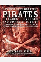 How History's Worst Pirates Pillaged, Plundered, and Got Away With It: The Stories, Techniques, and Tactics of the Most Feared Buccaneers from 1500-1800 by Benerson Little (2011-01-27) Paperback