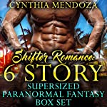 Shifter Romance: 6 Story Super-Sized Paranormal Fantasy Box Set | Cynthia Mendoza