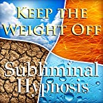 Keep the Weight Off Subliminal Affirmations: Appetite Control, Self-Control, Solfeggion Tones, Binaural Beats, Self Help Meditaiton   Subliminal Hypnosis