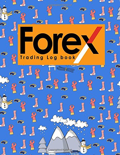 Forex Trading Log Book: Forex Trading Diary, Trading Journal, Trading Journal Forex, Trading Log Journal, Cute Winter Skiing Cover (Volume 5) ebook