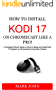How to Install Kodi 17 on Chromecast like a Pro!: A Complete Picture Guide on how to Install and Setup Kodi 17 Krypton on Chromecast in less than 2 Hours ... Beginners(2017 Updated) (English Edition)