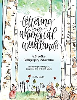 Lettering in the Whimsical Woodlands: A Creative Adventure Calligraphy Adventure —Nature-Inspired Projects, Prompts and Drawing Ideas by [Dean, Peggy]