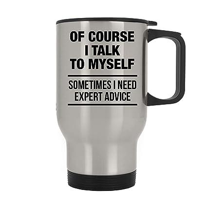 Amazoncom I Talk To Myself Sometimes I Need Expert Advice Funny