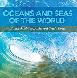 Oceans And Seas Of The World Homeschool Geography 3rd Grade Series Oceanography For Kids Childrens Oceanography