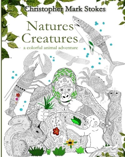 Natures Creatures: A Colorful Animal Adventure:: Animals Adult Coloring Book: Stress Relieving Designs pdf