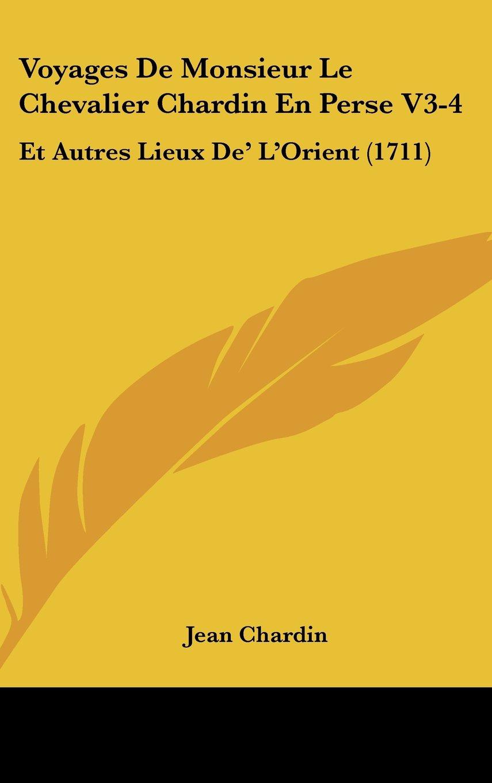 Download Voyages De Monsieur Le Chevalier Chardin En Perse V3-4: Et Autres Lieux De' L'Orient (1711) ebook