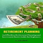 Retirement Planning: An Effortless Retirement Planning and Investment Basics Guide for Beginners | K. Elizabeth