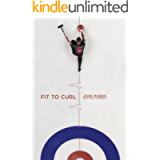 Fit to Curl: A Sport-Specific Guide to Training for the World's Greatest Game