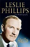 Leslie Phillips - The Autobiography: Hello