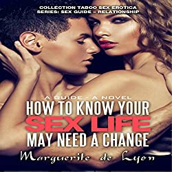 How to Know Your Sex Life May Need a Change: A Guide - A Novel