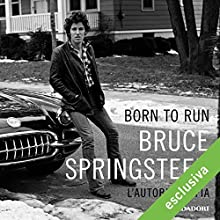 Born to run Audiobook by Bruce Springsteen Narrated by Matteo Brusamonti