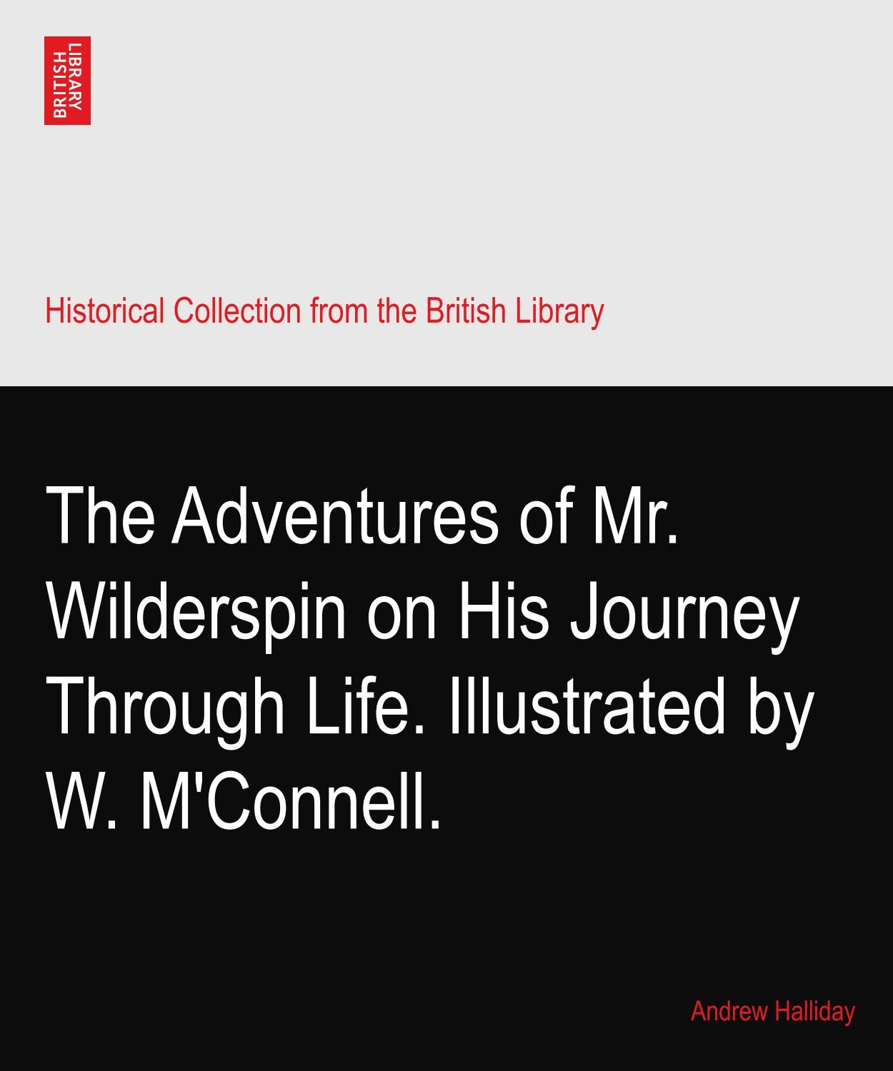 Download The Adventures of Mr. Wilderspin on His Journey Through Life. Illustrated by W. M'Connell. pdf
