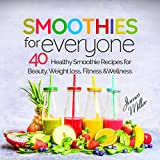 Smoothies for Everyone: 40 Healthy Smoothie Recipes for Beauty, Weight loss, Fitness and Wellness