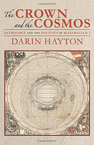 The Crown and the Cosmos: Astrology and the Politics of Maximilian I
