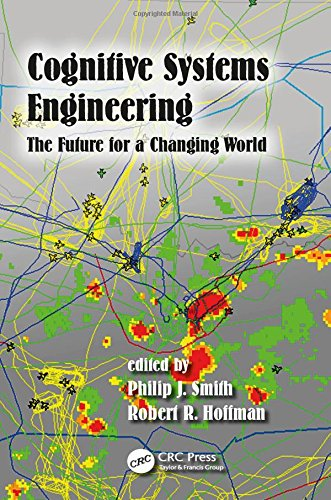 (Cognitive Systems Engineering: The Future for a Changing World (Expertise: Research and Applications Series))