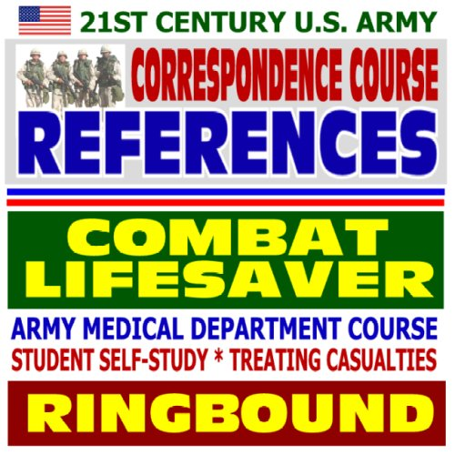 Download 21st Century U.S. Army Correspondence Course References: Army Medical Department Course, Combat Lifesaver - Student Self-Study, Treating Casualties (Ringbound) ebook
