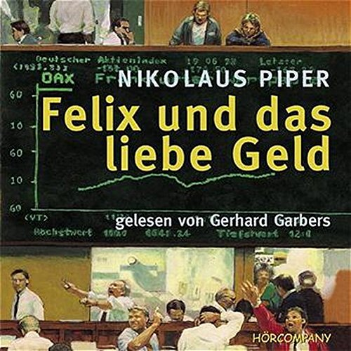 Felix und das liebe Geld: Eine spannende Geschichte mit Informationen übers Wirtschaftsleben, Sprecher: Gerhard Garbers, 4 CDs ca. 300 Min.