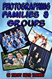 Photographing Families and Groups (On Target Photo Training Book 30)