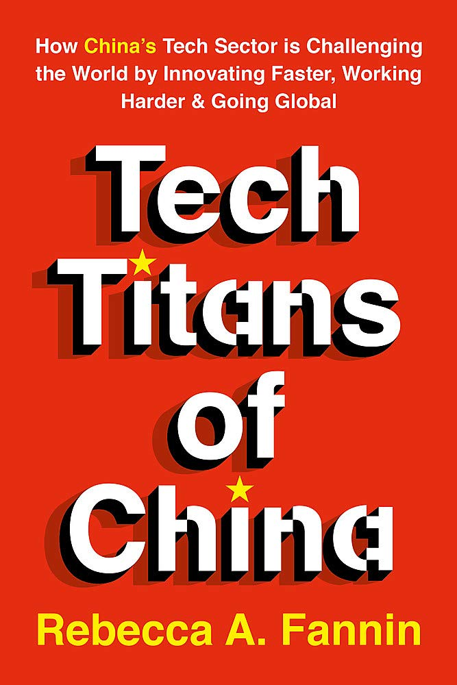 Tech Titans of China: How China's Tech Sector is Challenging the World by Innovating Faster Working Harder & Going Global