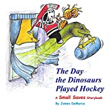 The Day the Dinosaurs Played Hockey: A Small Saves Storybook