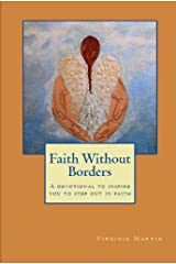 Faith Without Borders: A devotional to inspire you to step out in faith. Kindle Edition