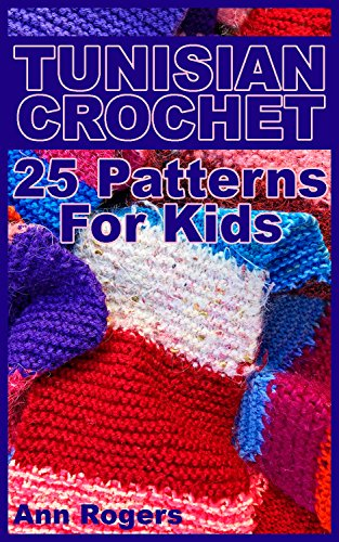 Tunisian Crochet 25 Patterns For Kids Crochet Patterns Crochet
