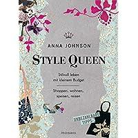 Style Queen: Stilvoll leben mit kleinem Budget - Shoppen, wohnen, speisen, reisen - Unbezahlbare Tipps