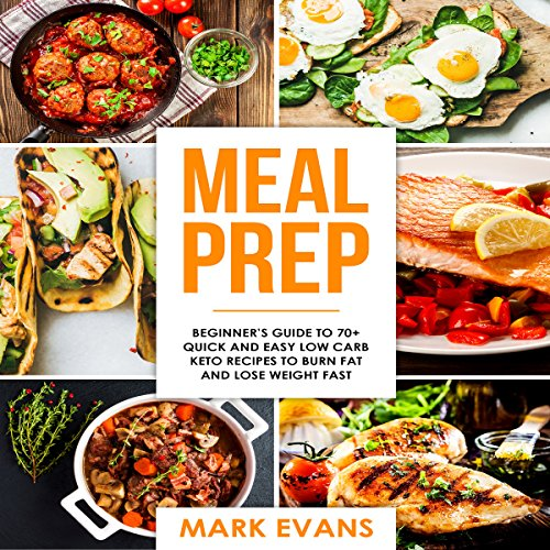 Meal Prep: Beginner's Guide to 70+ Quick and Easy Low-Carb Keto Recipes to Burn Fat and Lose Weight Fast: Meal Prep Series, Book 2 by Mark Evans