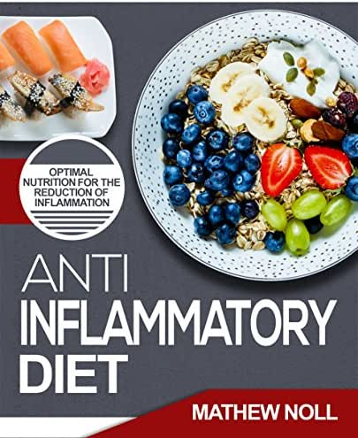 Anti-Inflammatory Diet: Optimal Nutrition for the Reduction of Inflammation (Anti-Inflammatory Diet for Beginners, Healthy Living)