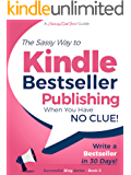 Kindle Bestseller Publishing: Publish a #1 Bestseller in the next 30 Days! (Beginner Internet Marketing Series Book 5)