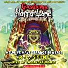 Goosebumps Horrorland, Book 10: Help! We Have Strange Powers! Audiobook by R. L. Stine Narrated by Cassandra Morris