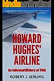 Howard Hughes' Airline: An Informal History of TWA