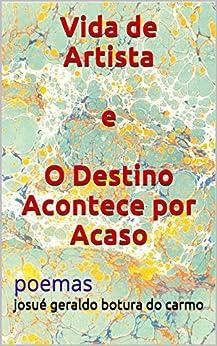 Vida de Artista e O Destino Acontece por Acaso: poemas (Portuguese Edition) by [carmo, josué geraldo botura do]
