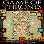 Game of Thrones: A Family History, Volume I | History of Thrones
