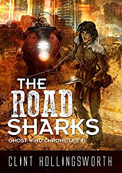 The Road Sharks (The Ghost Wind Chronicles Book 1) by [Hollingsworth, Clint]