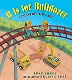 B Is for Bulldozer Board Book: A Construction ABC