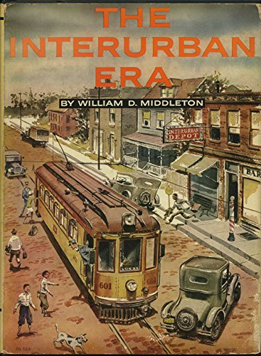 The Traction Trilogy: The Interurban Era, The Time of the Trolley, When the Steam Railroads Electrified